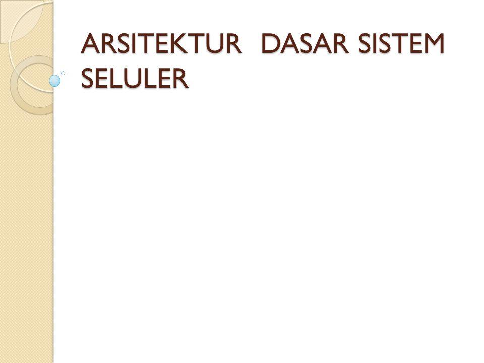 ARSITEKTUR DASAR SISTEM SELULER