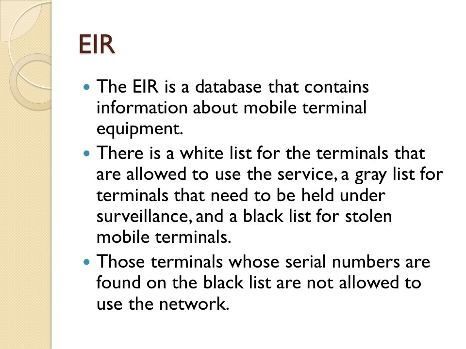 EIR The EIR is a database that contains information about mobile terminal equipment.