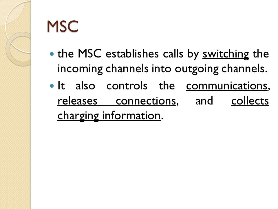 MSC the MSC establishes calls by switching the incoming channels into outgoing channels.