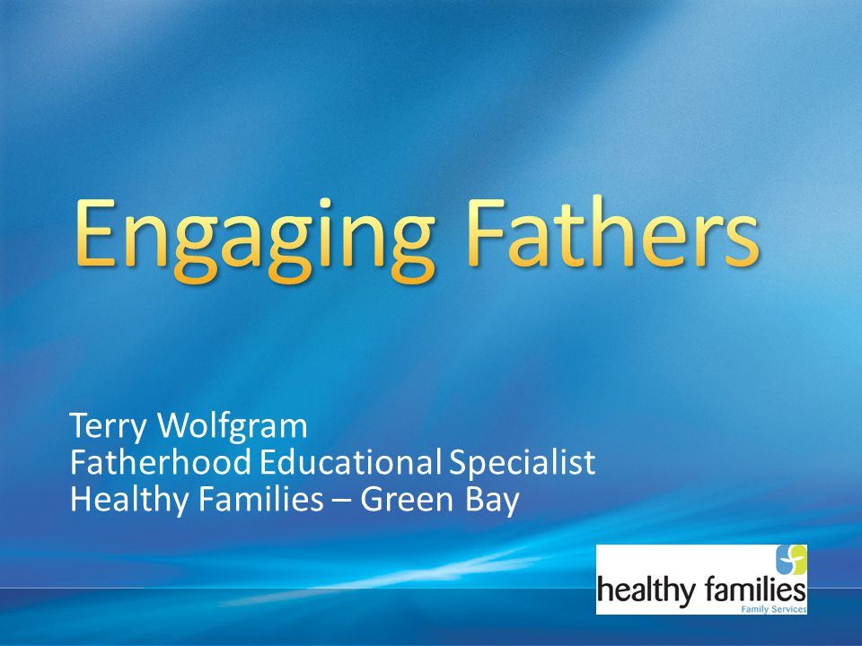 Engaging Fathers Terry Wolfgram Fatherhood Educational Specialist