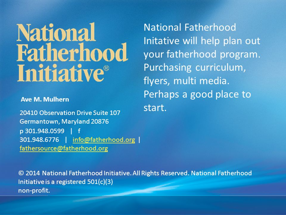 National Fatherhood Initative will help plan out your fatherhood program. Purchasing curriculum, flyers, multi media. Perhaps a good place to start.