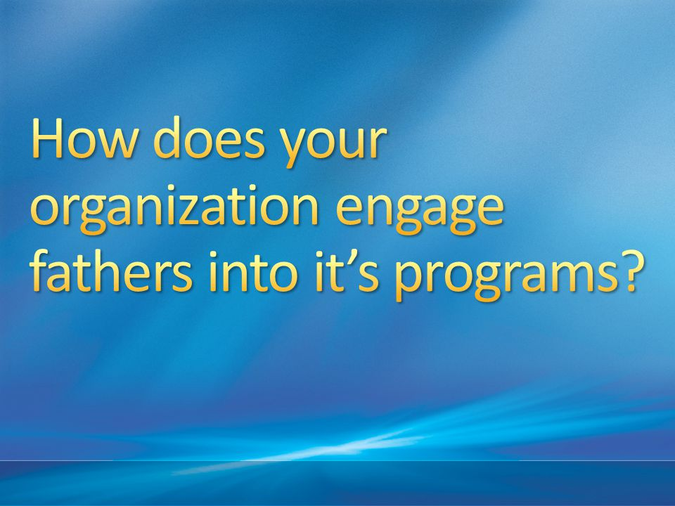 How does your organization engage fathers into it's programs