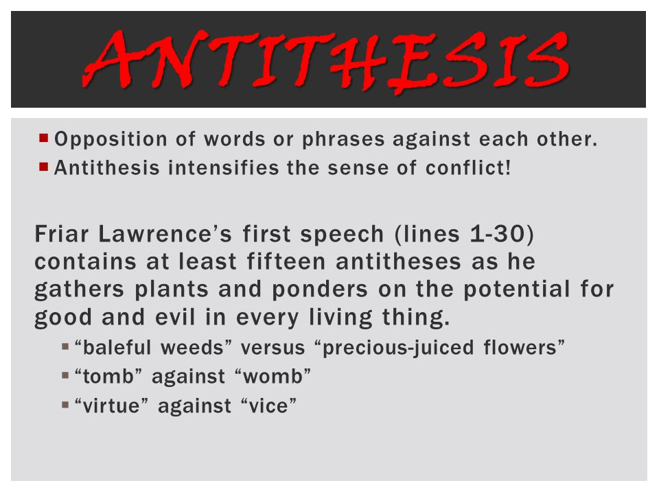 Antithesis Opposition of words or phrases against each other. Antithesis intensifies the sense of conflict!