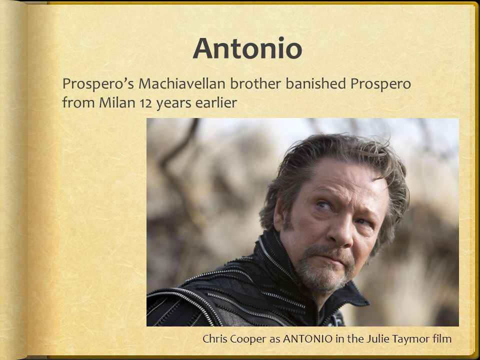 Antonio Prospero's Machiavellan brother banished Prospero from Milan 12 years earlier.