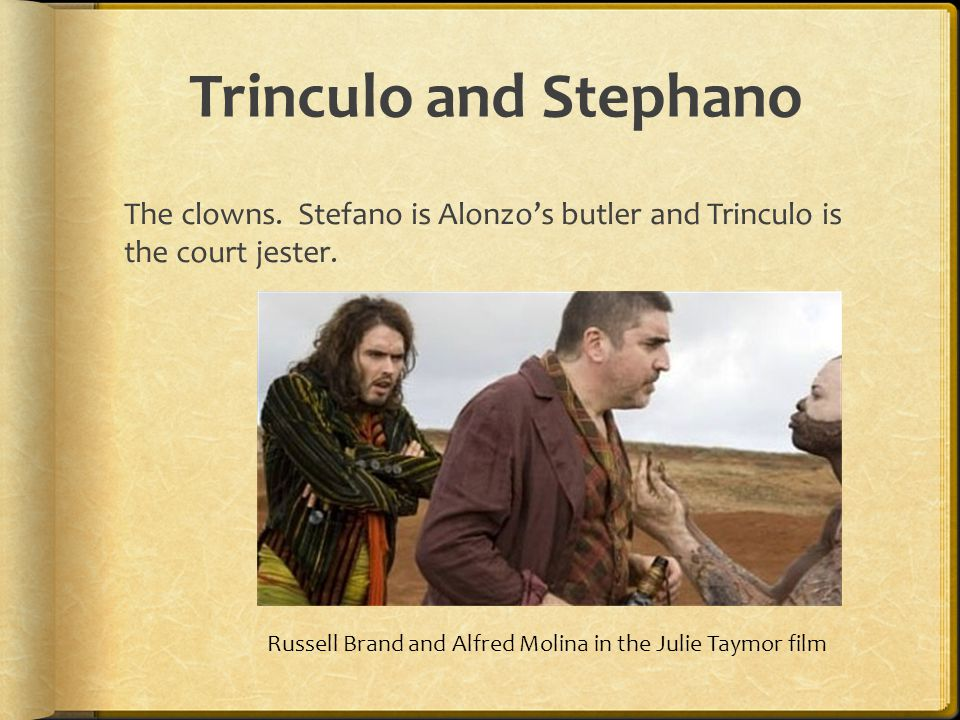 Trinculo and Stephano The clowns. Stefano is Alonzo's butler and Trinculo is the court jester.