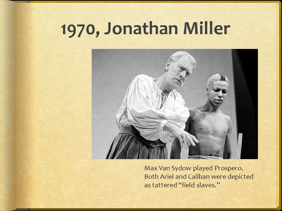 1970, Jonathan Miller Max Van Sydow played Prospero.
