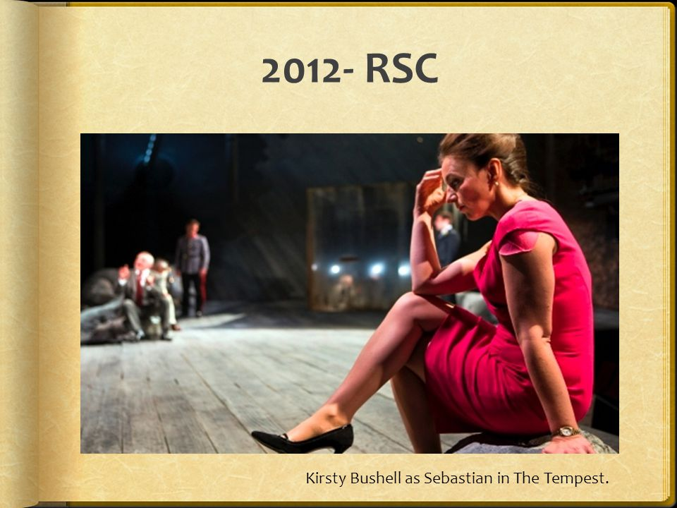 2012- RSC Kirsty Bushell as Sebastian in The Tempest.