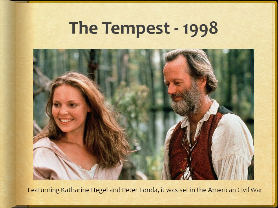 The Tempest - 1998 Featurning Katharine Hegel and Peter Fonda, it was set in the American Civil War