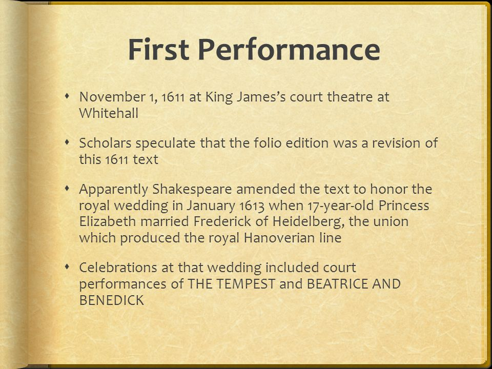 First Performance November 1, 1611 at King James's court theatre at Whitehall.