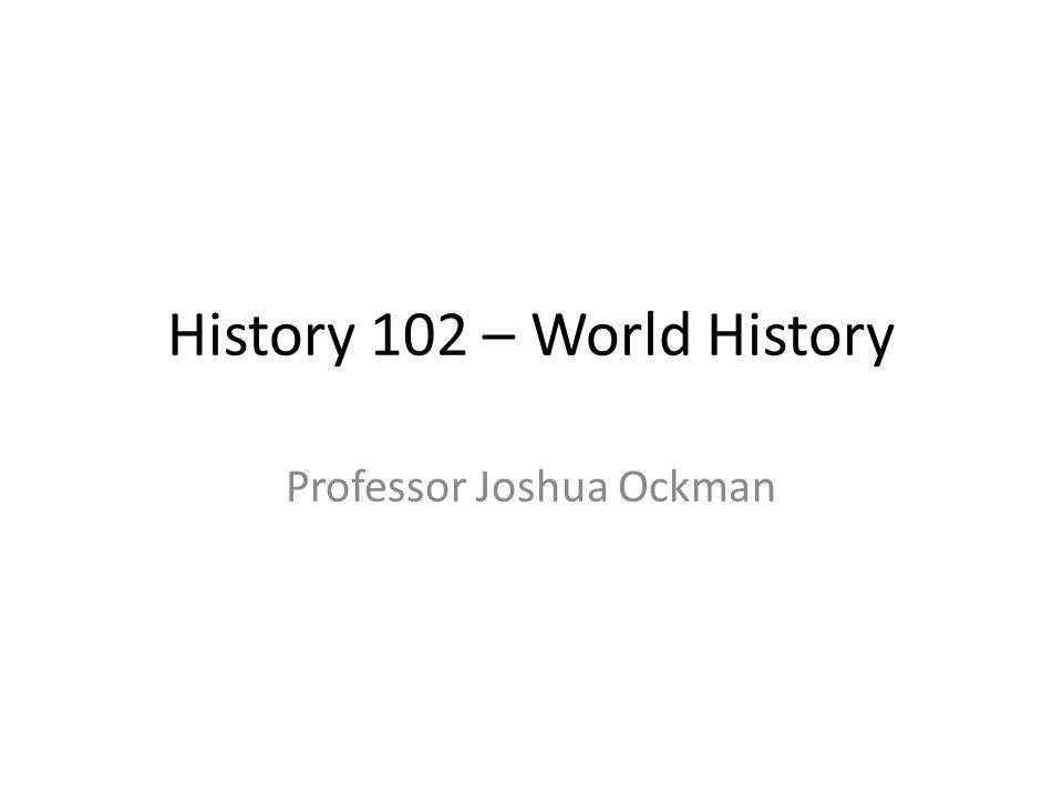 History 102 – World History