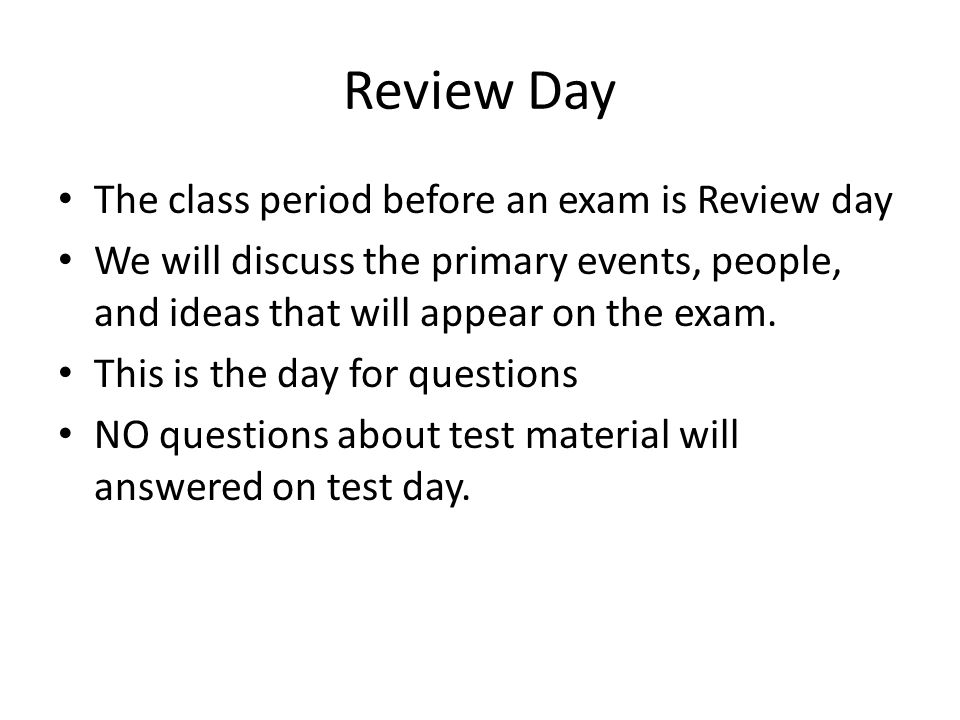 Review Day The class period before an exam is Review day