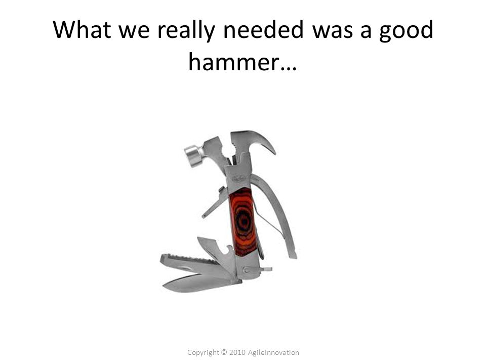 What we really needed was a good hammer…