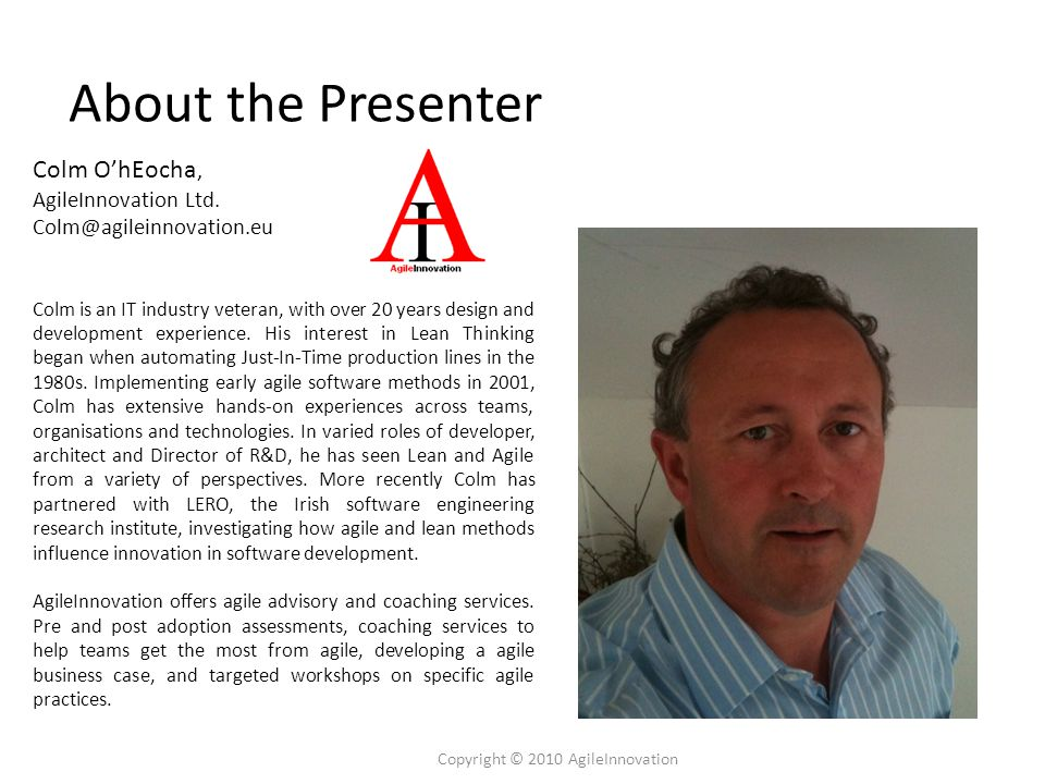 About the Presenter Colm O'hEocha, AgileInnovation Ltd.