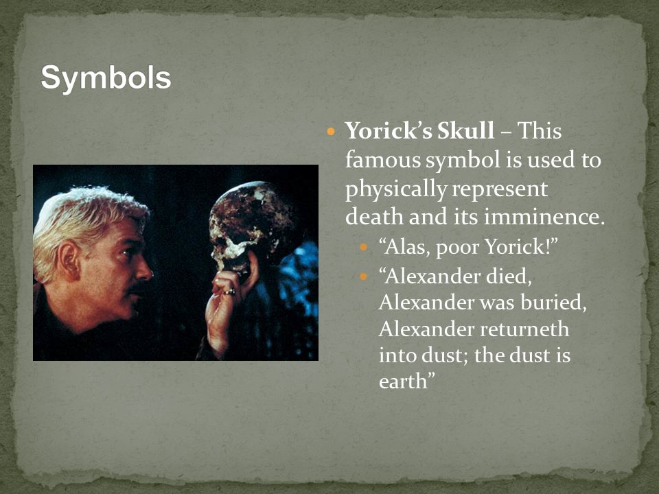 Symbols Yorick's Skull – This famous symbol is used to physically represent death and its imminence.