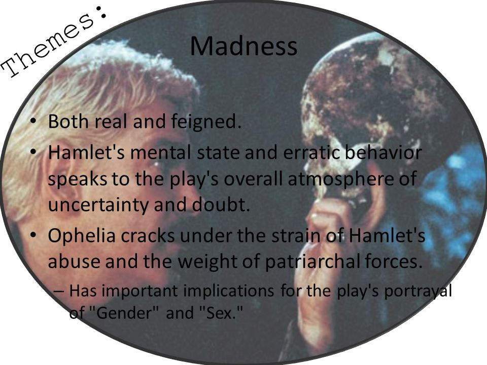 Themes: Madness Both real and feigned.