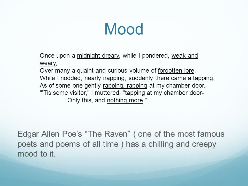 Mood Edgar Allen Poe's The Raven ( one of the most famous poets and poems of all time ) has a chilling and creepy mood to it.