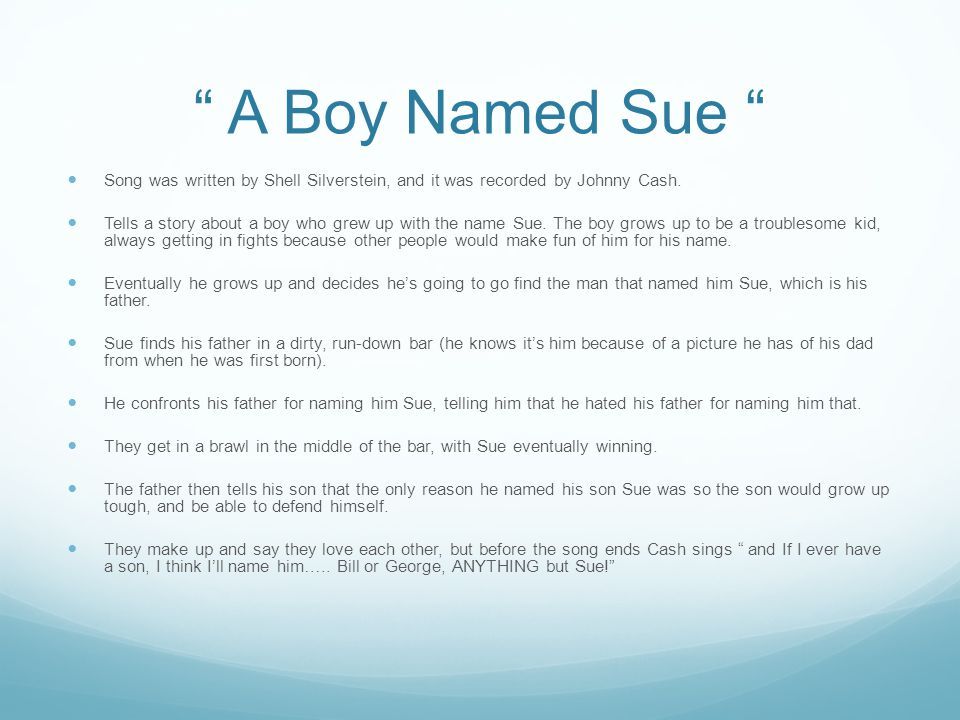 A Boy Named Sue Song was written by Shell Silverstein, and it was recorded by Johnny Cash.