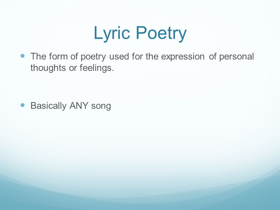 Lyric Poetry The form of poetry used for the expression of personal thoughts or feelings.
