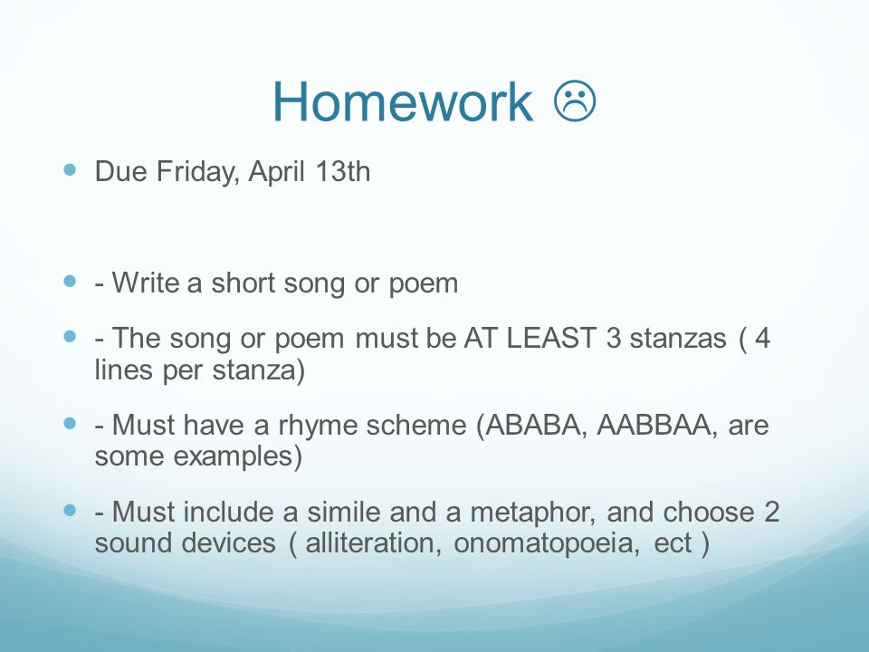 Homework  Due Friday, April 13th - Write a short song or poem
