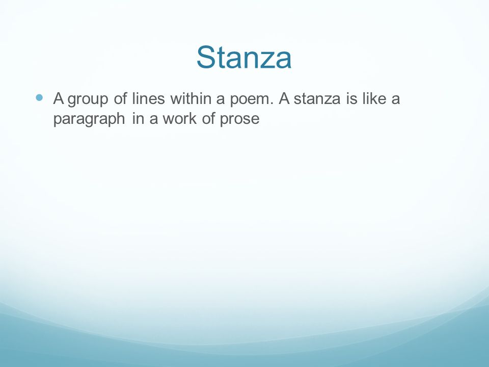 Stanza A group of lines within a poem. A stanza is like a paragraph in a work of prose
