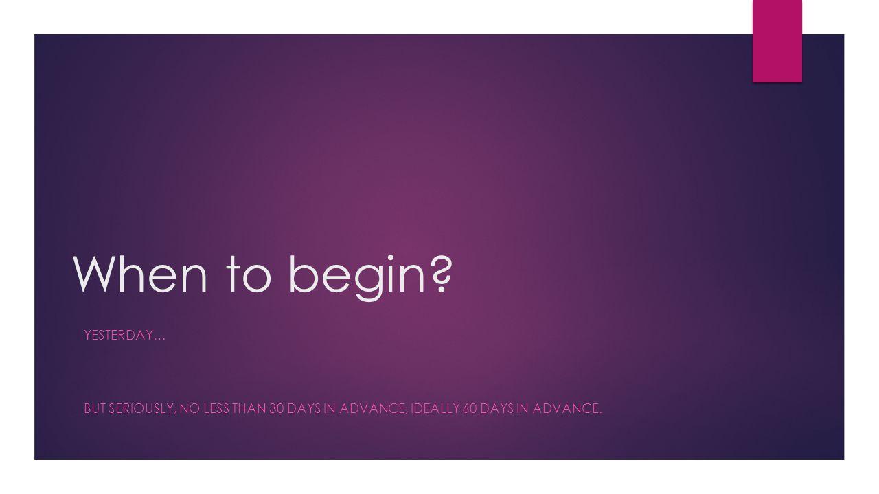 When to begin Yesterday…