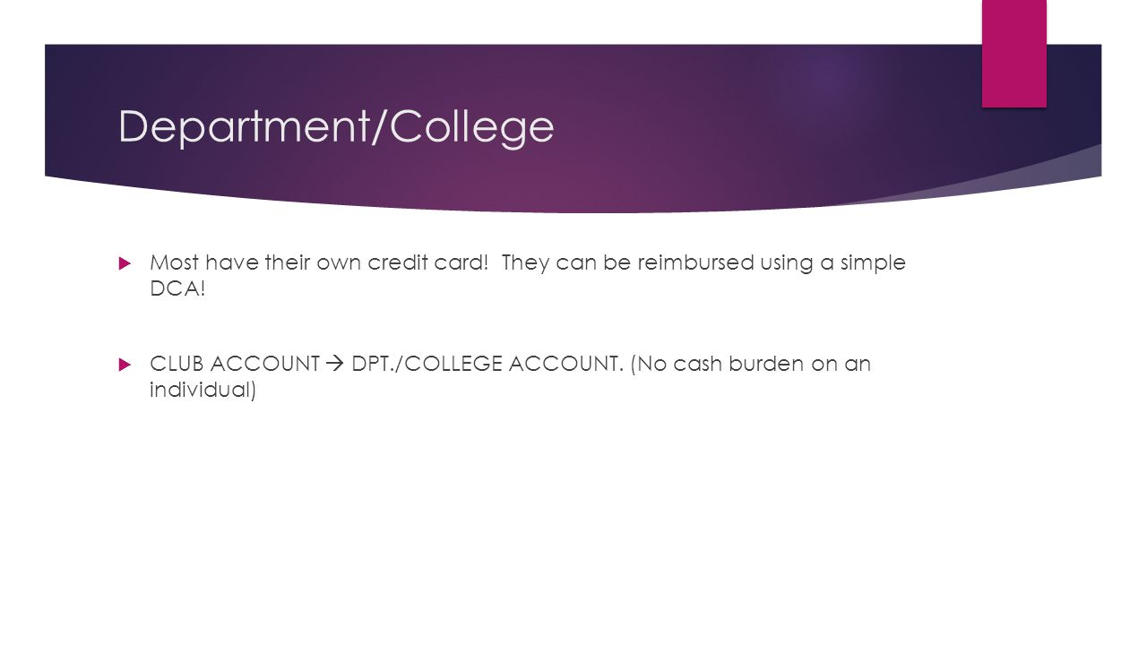 Department/College Most have their own credit card! They can be reimbursed using a simple DCA!