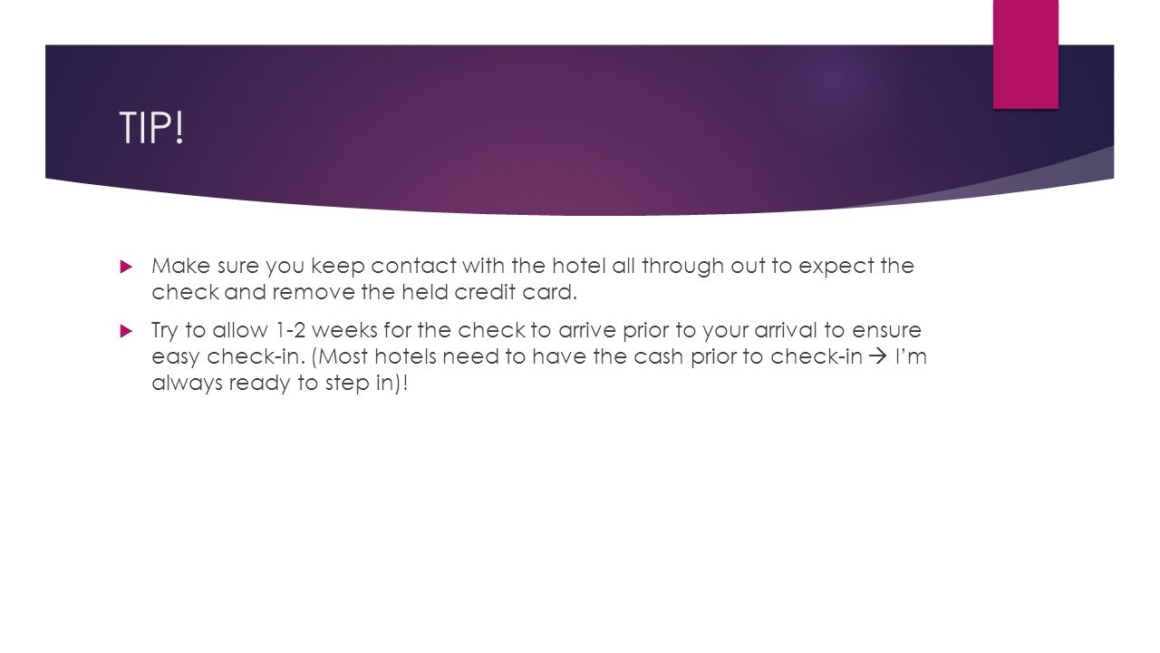 TIP! Make sure you keep contact with the hotel all through out to expect the check and remove the held credit card.