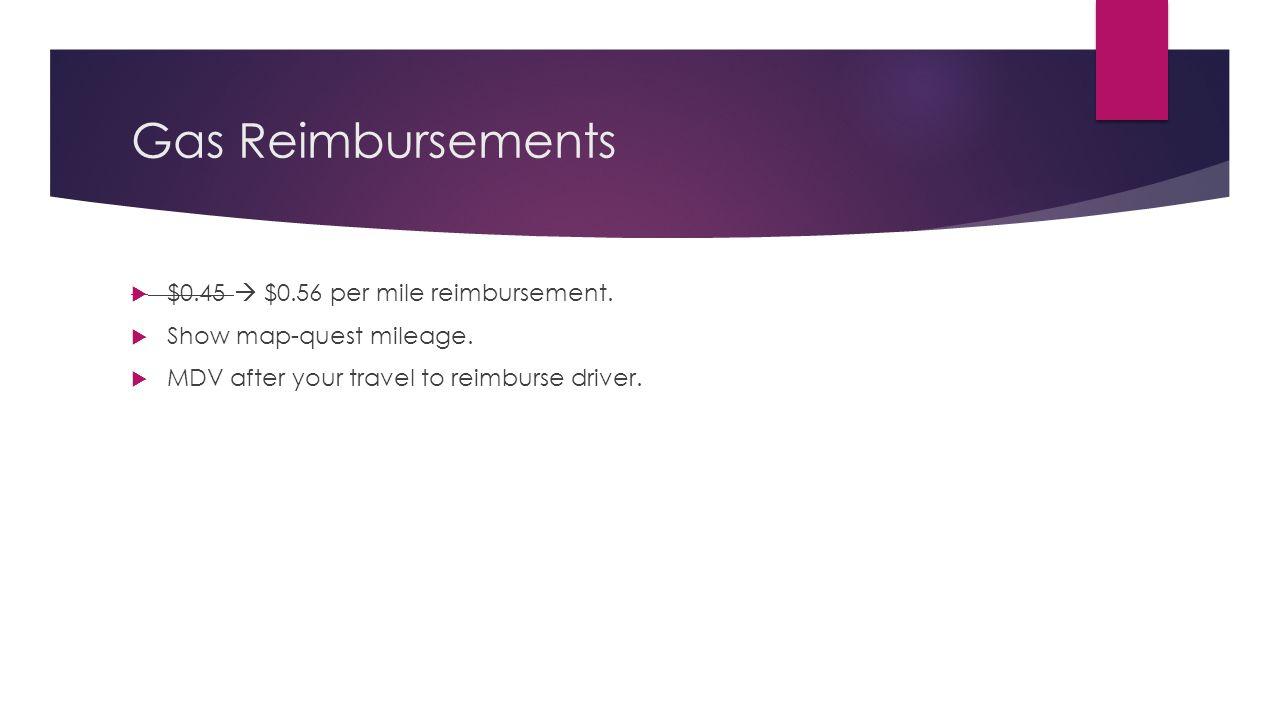 Gas Reimbursements $0.45  $0.56 per mile reimbursement.