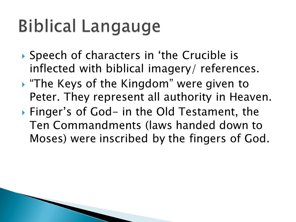 Biblical Langauge Speech of characters in 'the Crucible is inflected with biblical imagery/ references.