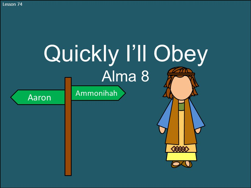 Lesson 74 Quickly I'll Obey Alma 8 Ammonihah Aaron