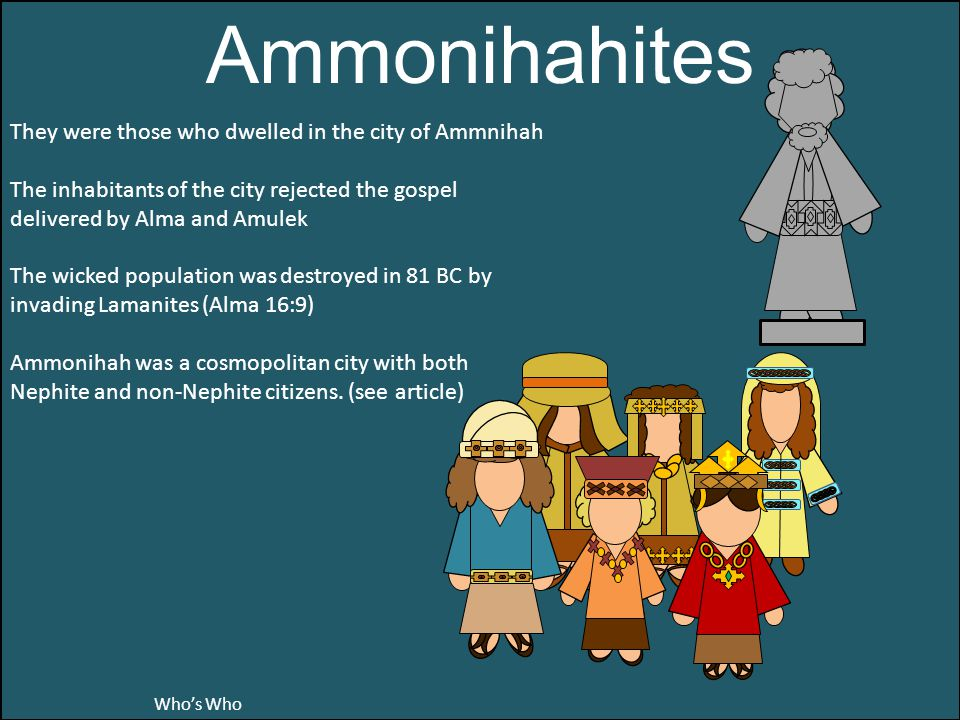 Ammonihahites They were those who dwelled in the city of Ammnihah