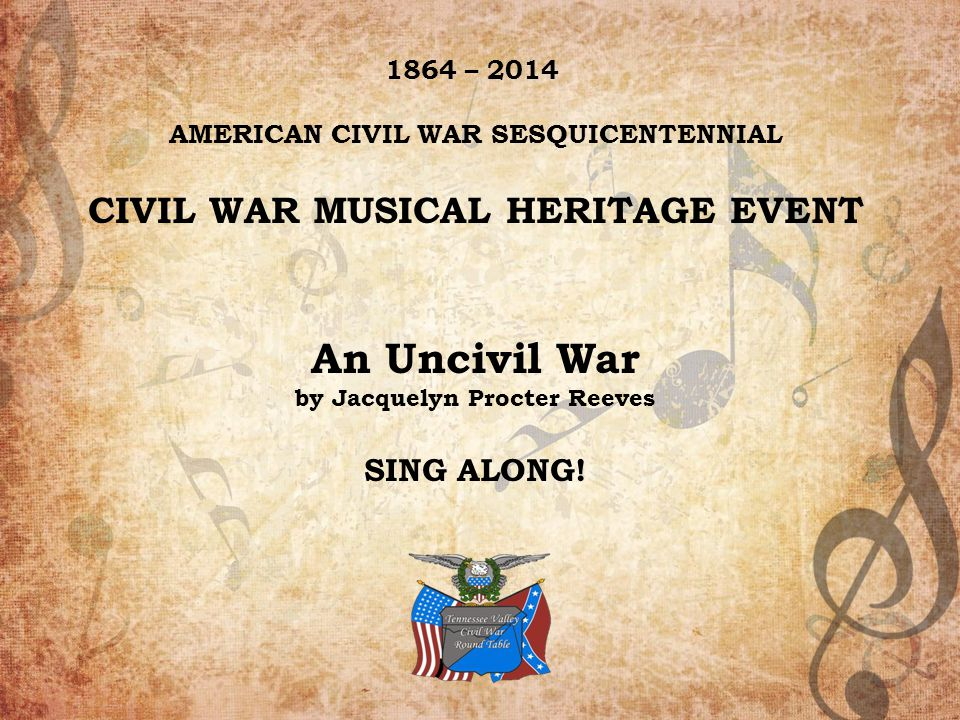 An Uncivil War CIVIL WAR MUSICAL HERITAGE EVENT SING ALONG!