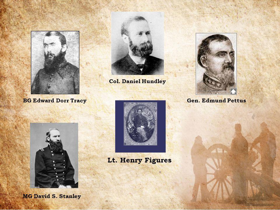 Lt. Henry Figures Col. Daniel Hundley BG Edward Dorr Tracy