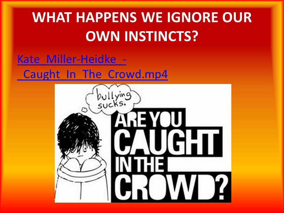 WHAT HAPPENS WE IGNORE OUR OWN INSTINCTS