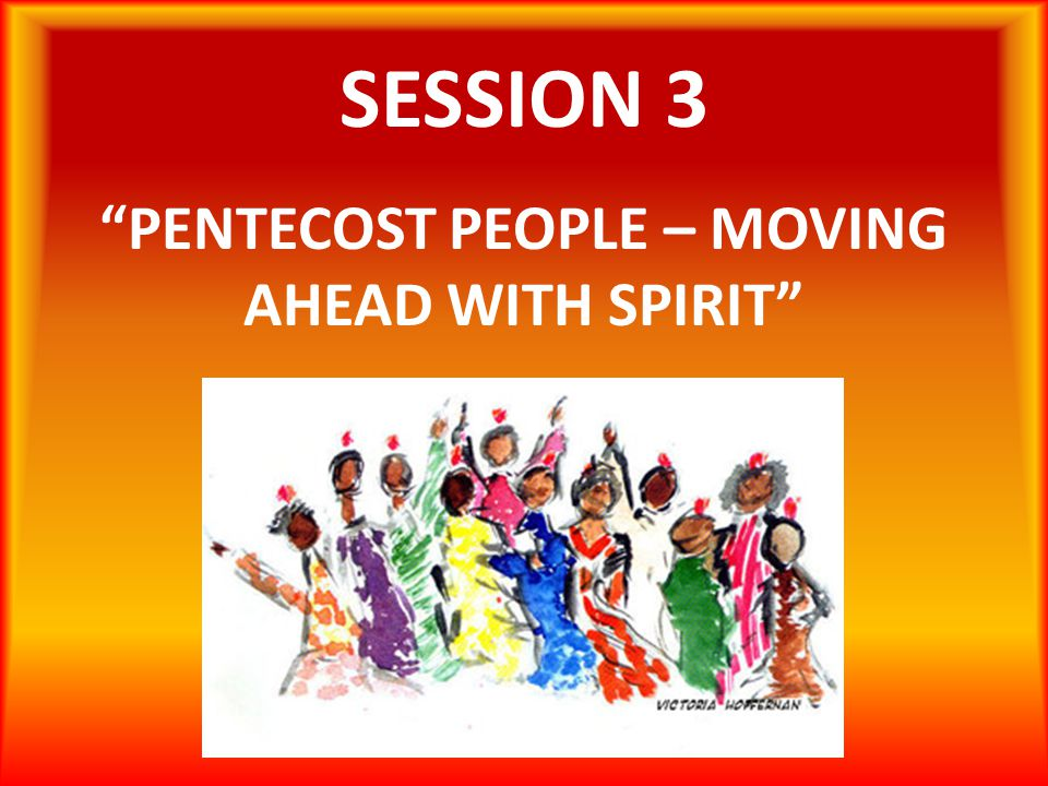 PENTECOST PEOPLE – MOVING AHEAD WITH SPIRIT