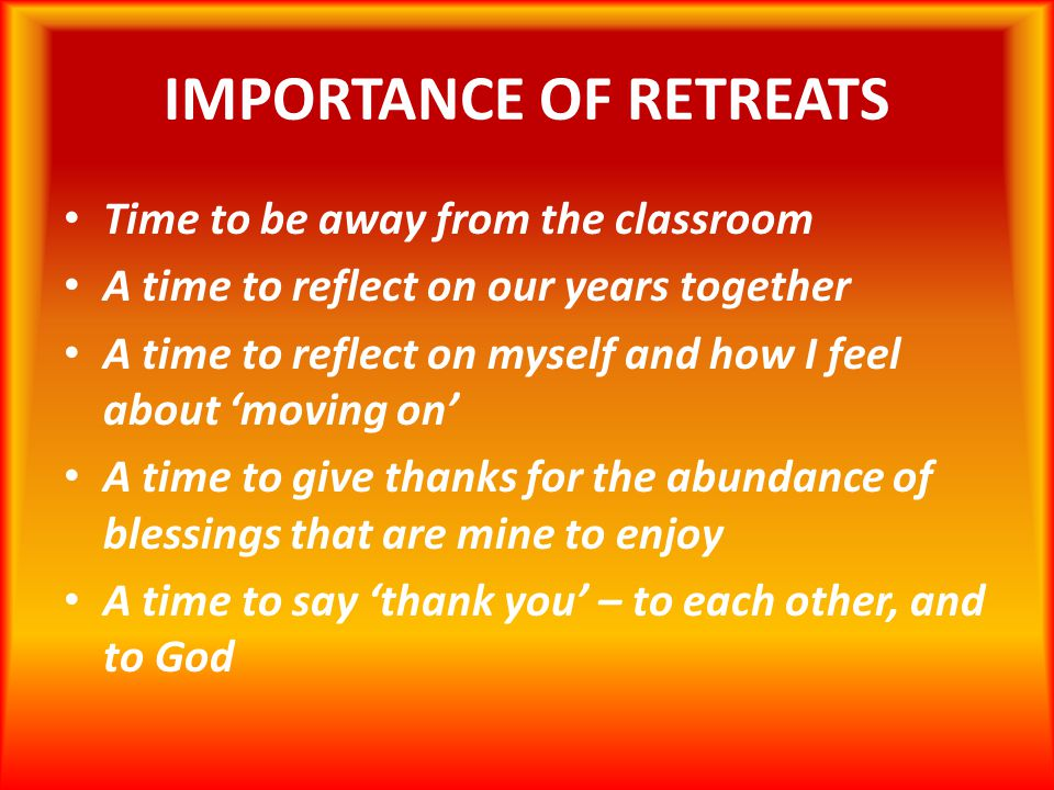 IMPORTANCE OF RETREATS