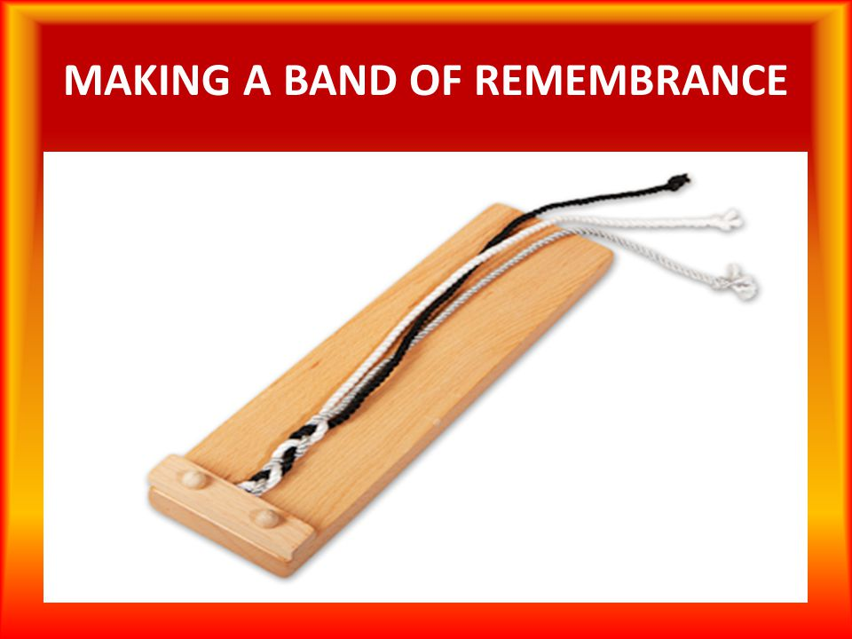 MAKING A BAND OF REMEMBRANCE
