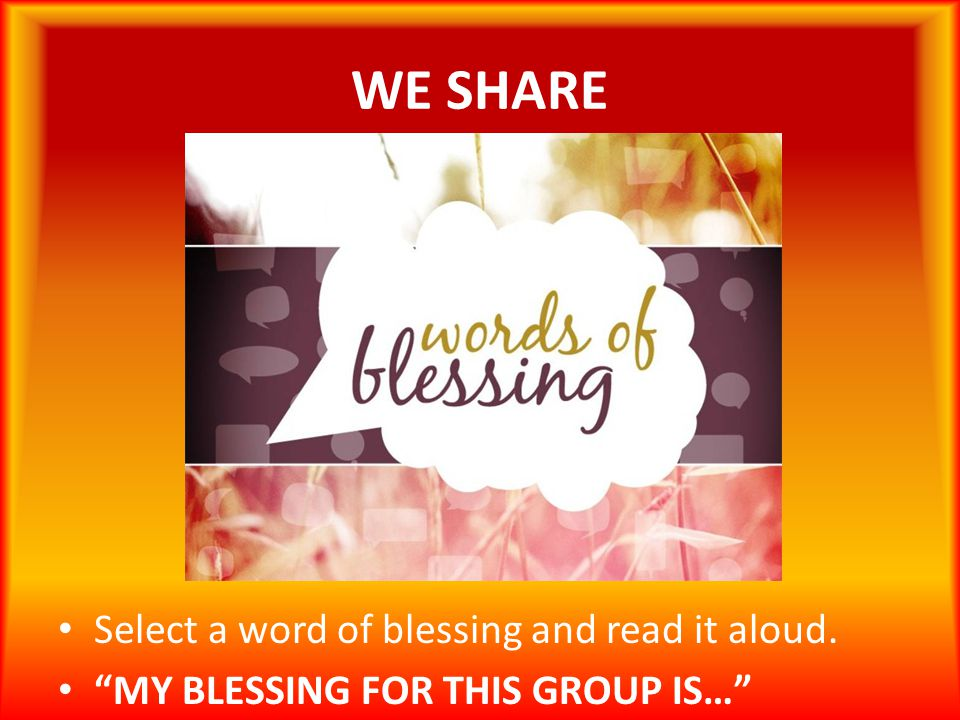 WE SHARE Select a word of blessing and read it aloud.