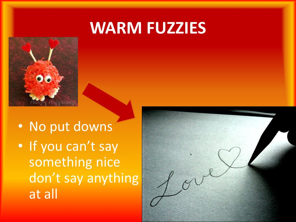 WARM FUZZIES No put downs