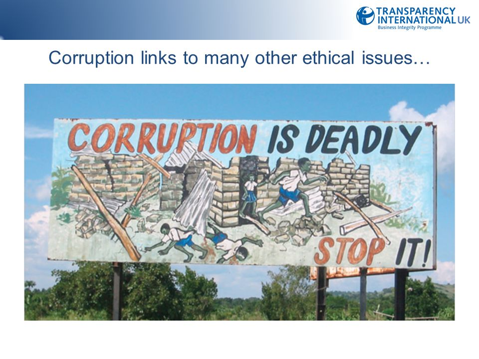 Corruption links to many other ethical issues…