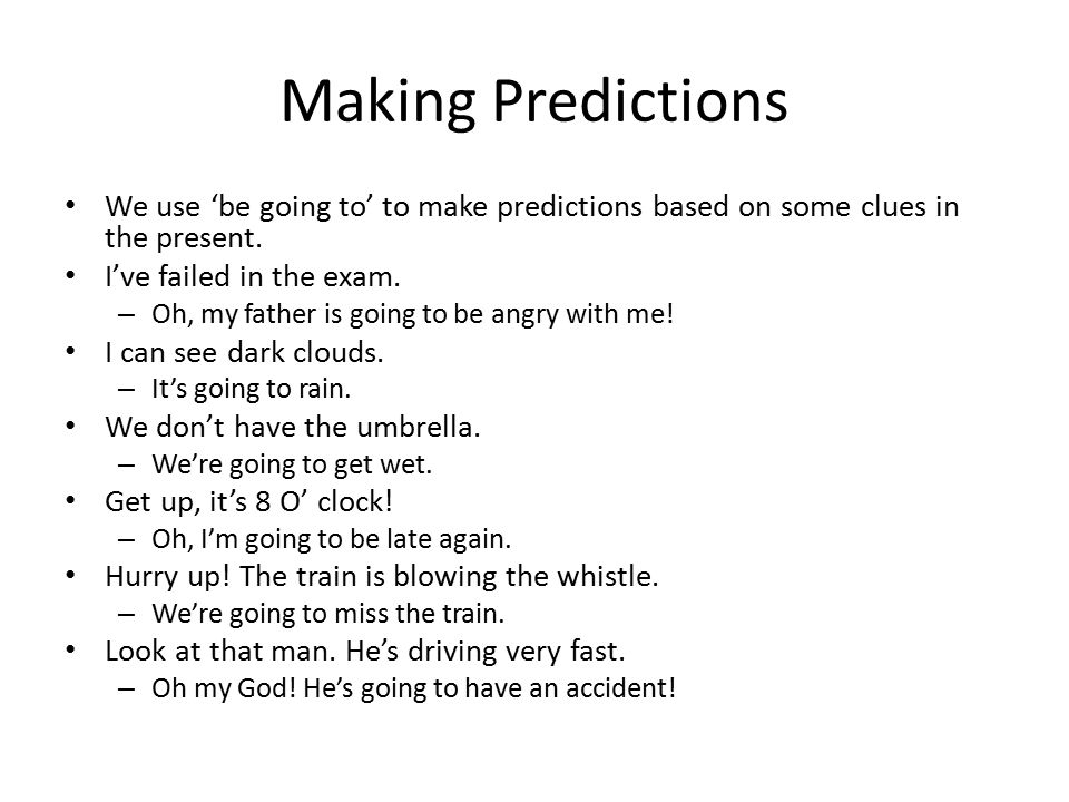 Making Predictions We use 'be going to' to make predictions based on some clues in the present. I've failed in the exam.