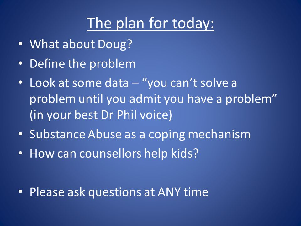 The plan for today: What about Doug Define the problem