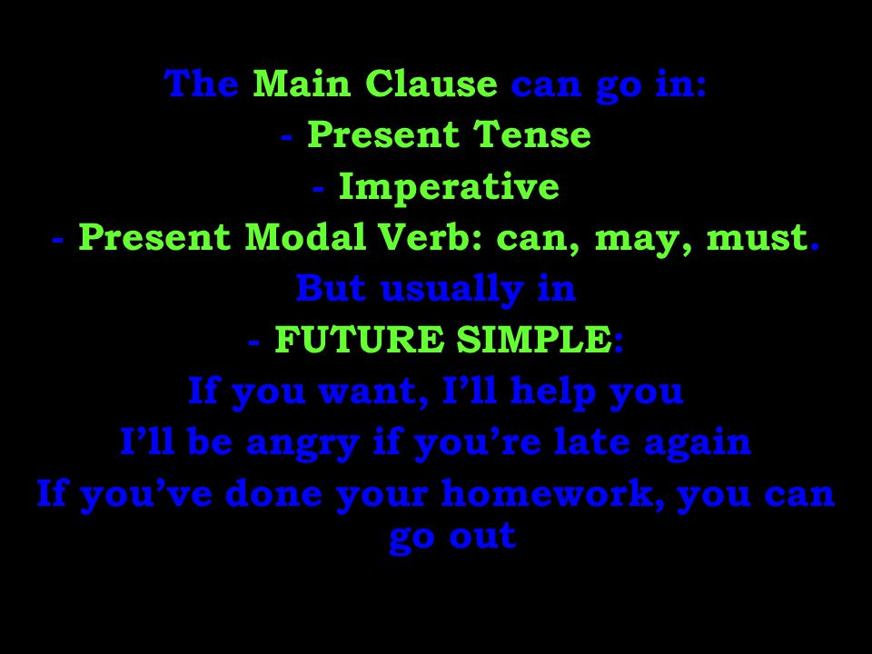 The Main Clause can go in: - Present Tense - Imperative