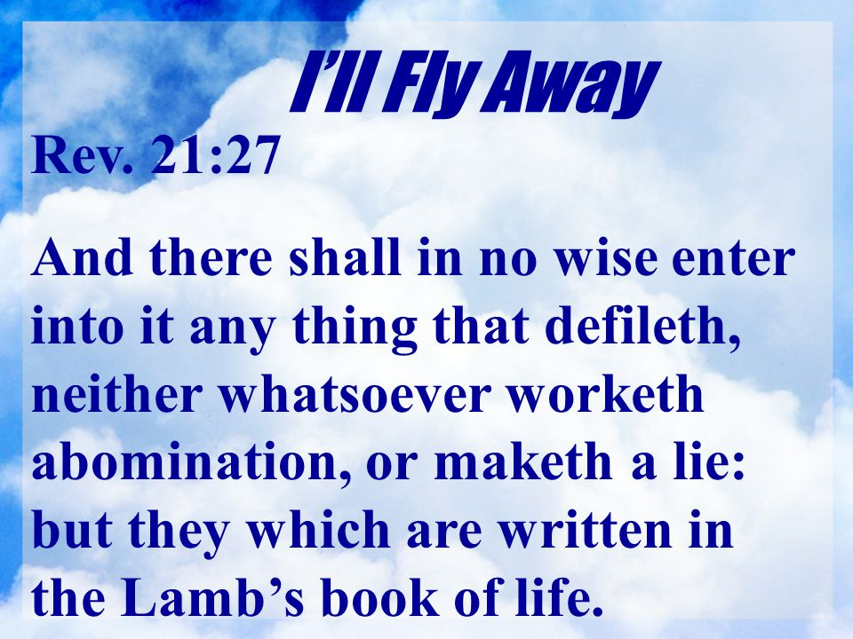 I'll Fly Away Rev. 21:27.