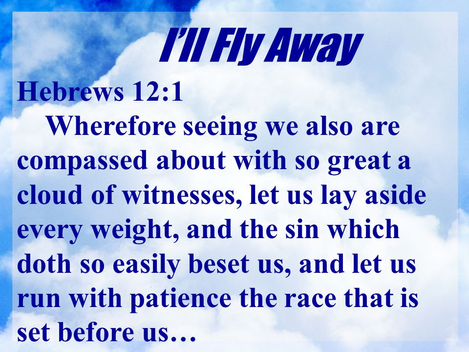 I'll Fly Away Hebrews 12:1.
