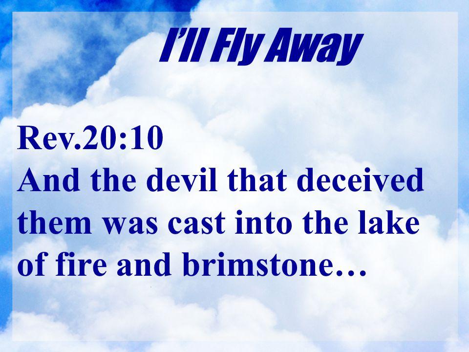 I'll Fly Away Rev.20:10.