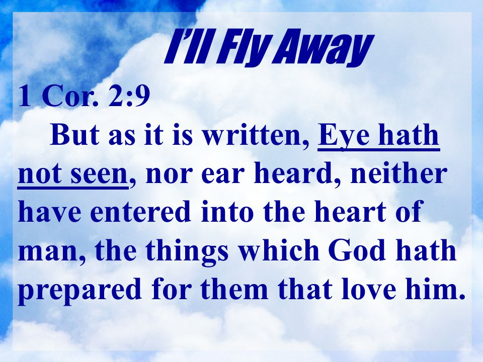 I'll Fly Away 1 Cor. 2:9.
