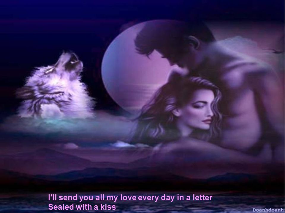 I ll send you all my love every day in a letter
