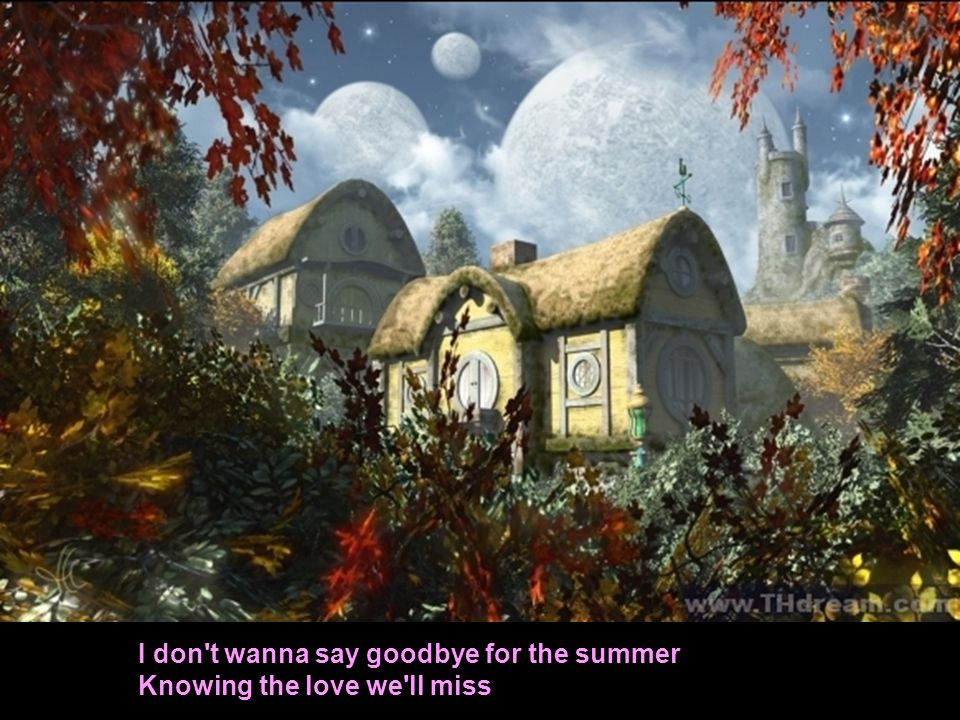 I don t wanna say goodbye for the summer