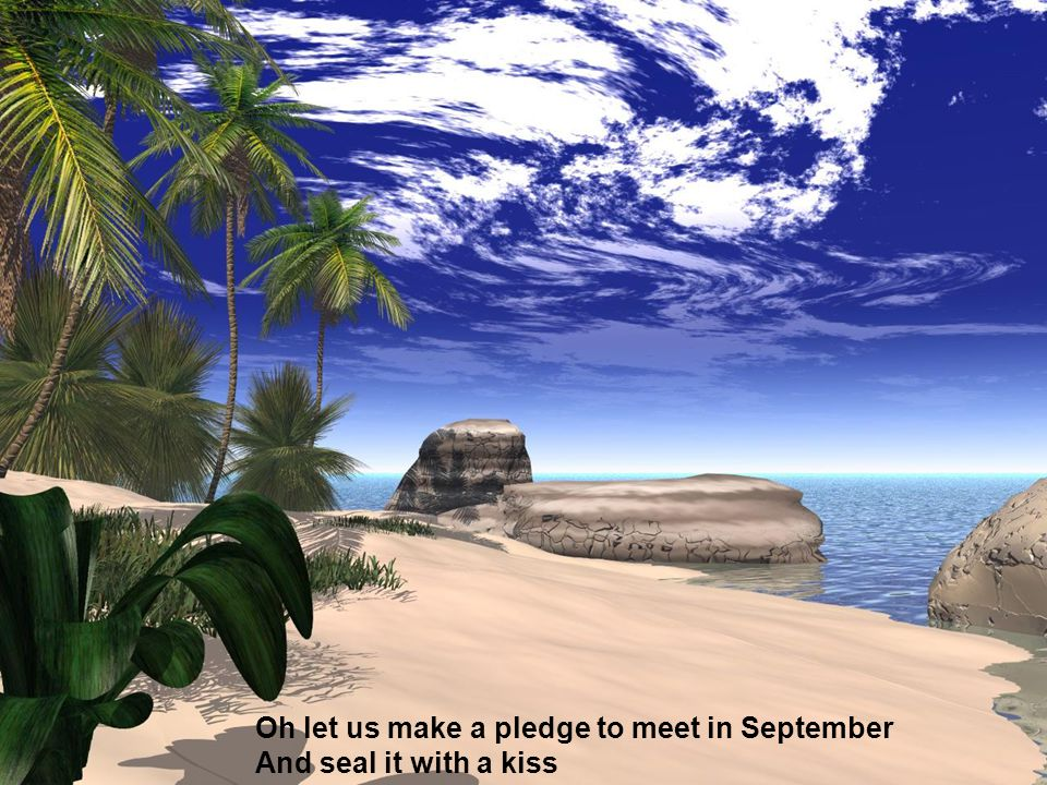 Oh let us make a pledge to meet in September